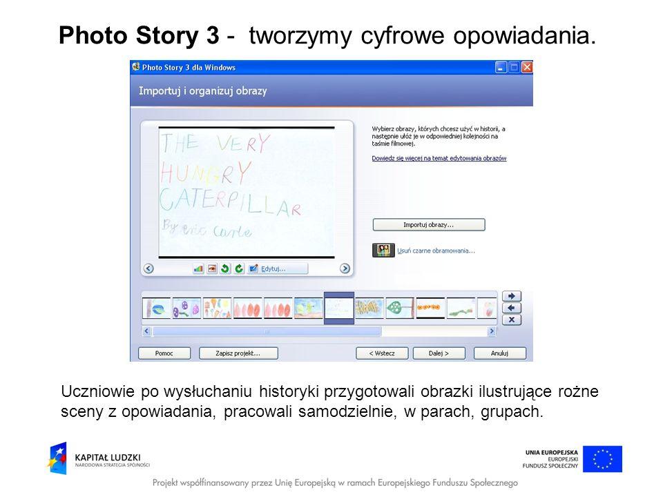 Photo Story 3 - tworzymy cyfrowe opowiadania. Uczniowie po wysłuchaniu historyki przygotowali obrazki ilustrujące rożne sceny z opowiadania, pracowali