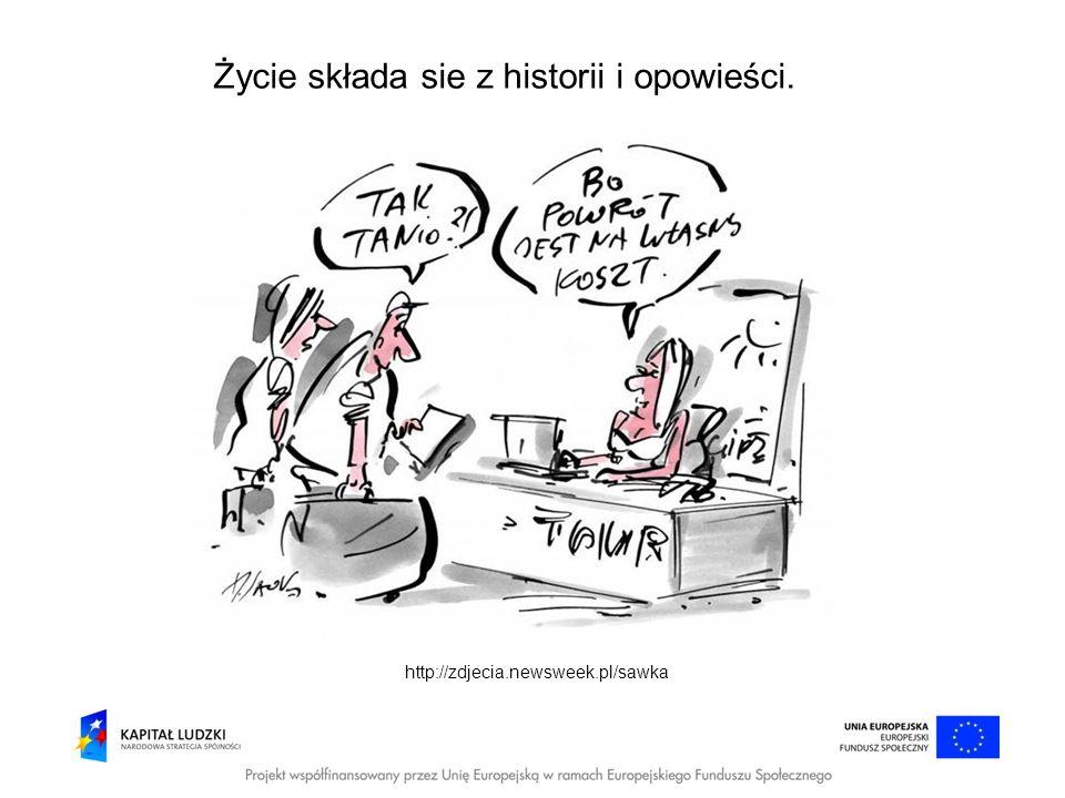 Życie składa sie z historii i opowieści. http://zdjecia.newsweek.pl/sawka
