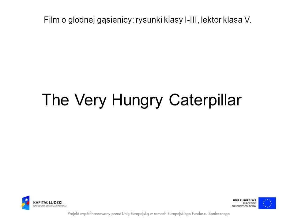 Film o głodnej gąsienicy: rysunki klasy I-III, lektor klasa V. The Very Hungry Caterpillar