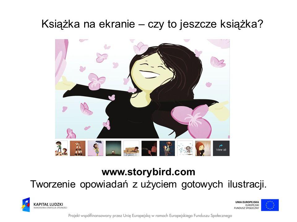 Książka na ekranie – czy to jeszcze książka? www.storybird.com Tworzenie opowiadań z użyciem gotowych ilustracji.