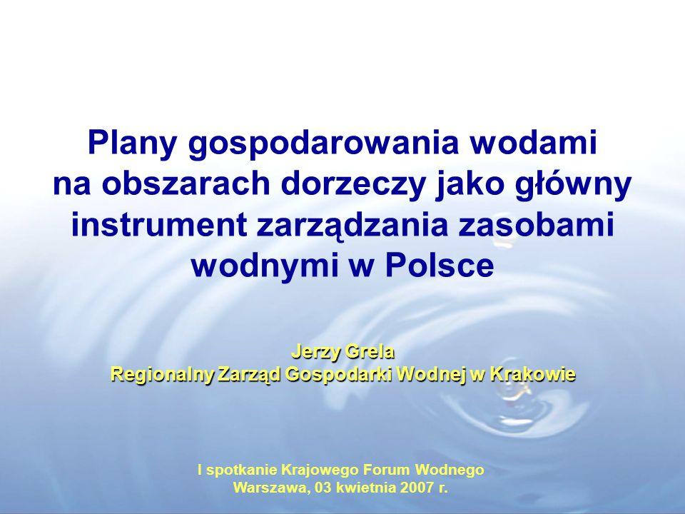 Jerzy Grela Regionalny Zarząd Gospodarki Wodnej w Krakowie Plany gospodarowania wodami na obszarach dorzeczy jako główny instrument zarządzania zasoba