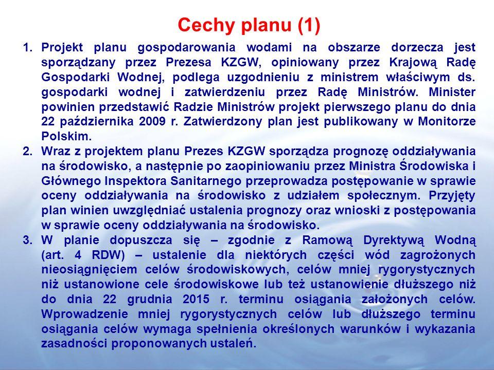 Cechy planu (1) 1.Projekt planu gospodarowania wodami na obszarze dorzecza jest sporządzany przez Prezesa KZGW, opiniowany przez Krajową Radę Gospodarki Wodnej, podlega uzgodnieniu z ministrem właściwym ds.