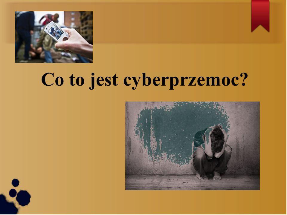 Co to jest cyberprzemoc Cyberprzemoc to inaczej przemoc z użyciem mediów elektronicznych – przede wszystkim Internetu i telefonów komórkowych.