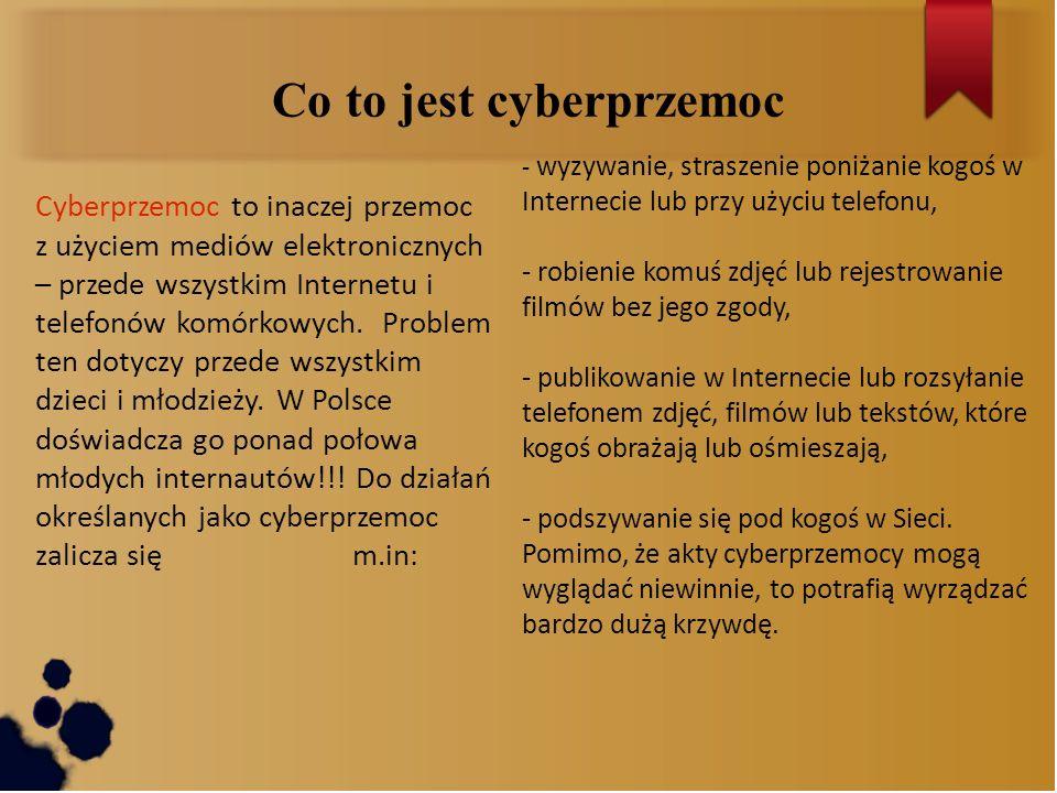 Co to jest cyberprzemoc Cyberprzemoc to inaczej przemoc z użyciem mediów elektronicznych – przede wszystkim Internetu i telefonów komórkowych. Problem