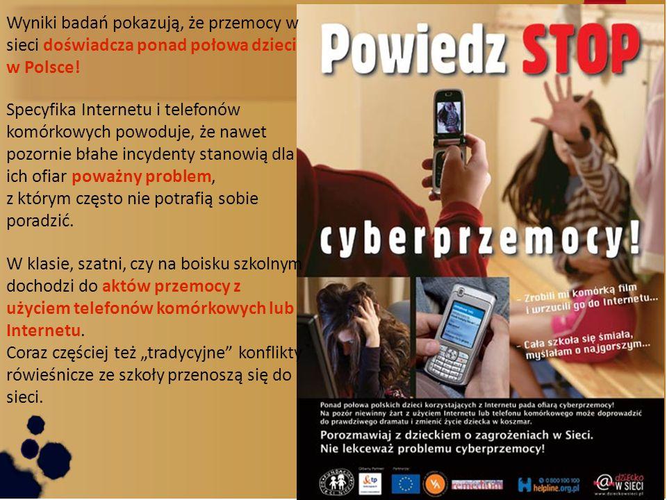 Wyniki badań pokazują, że przemocy w sieci doświadcza ponad połowa dzieci w Polsce! Specyfika Internetu i telefonów komórkowych powoduje, że nawet poz
