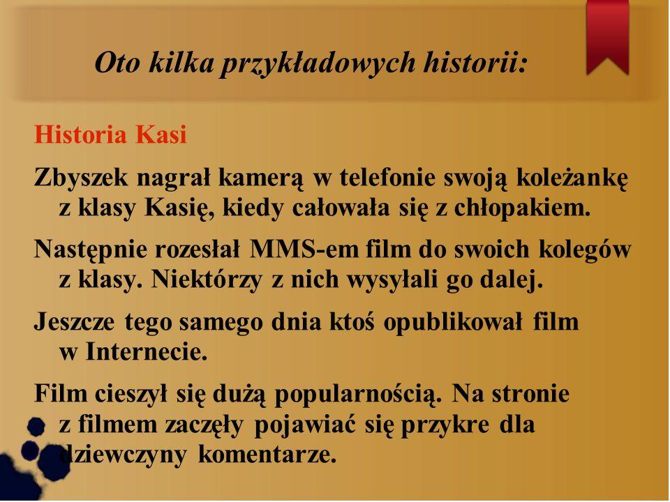 Oto kilka przykładowych historii: Historia Kasi Zbyszek nagrał kamerą w telefonie swoją koleżankę z klasy Kasię, kiedy całowała się z chłopakiem. Nast