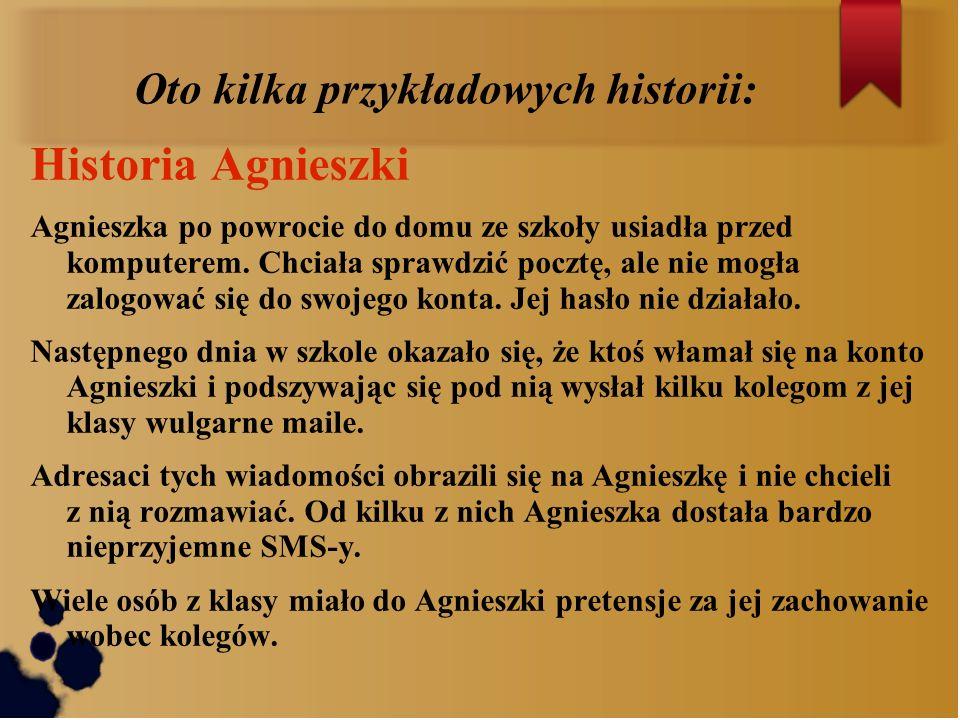Oto kilka przykładowych historii: Historia Agnieszki Agnieszka po powrocie do domu ze szkoły usiadła przed komputerem. Chciała sprawdzić pocztę, ale n