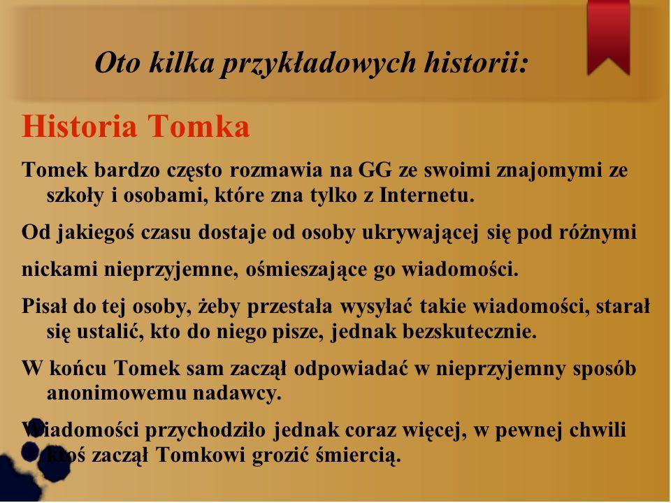 Oto kilka przykładowych historii: Historia Tomka Tomek bardzo często rozmawia na GG ze swoimi znajomymi ze szkoły i osobami, które zna tylko z Interne