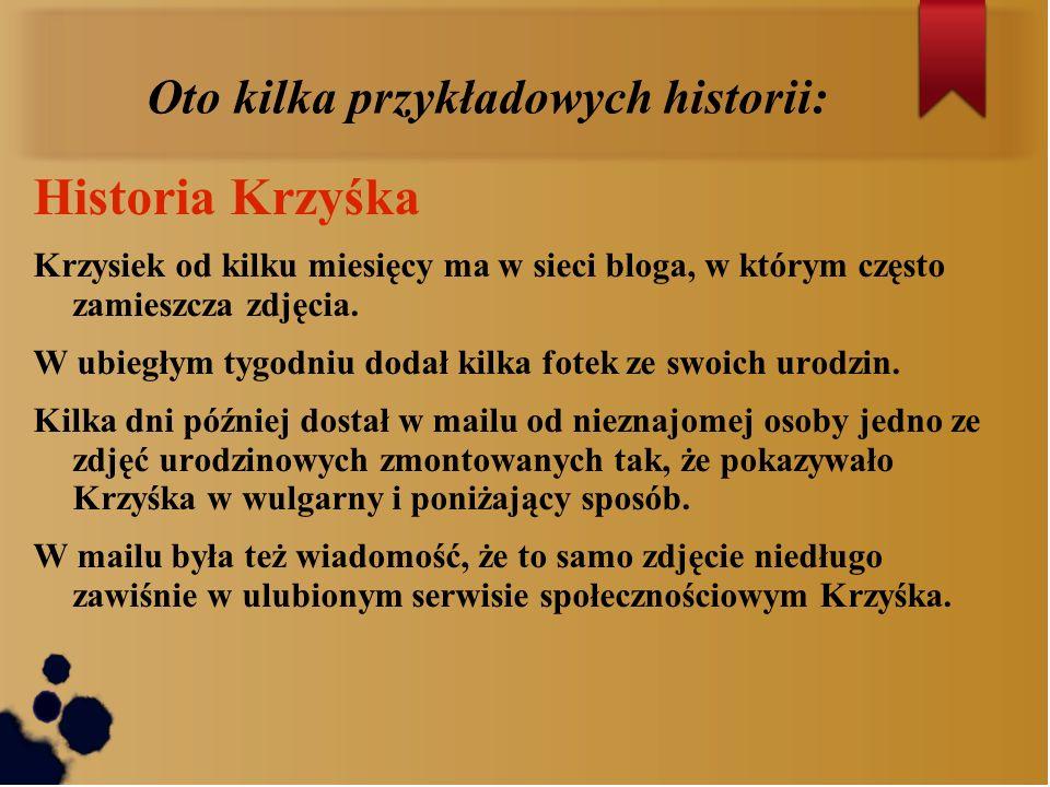Oto kilka przykładowych historii: Historia Krzyśka Krzysiek od kilku miesięcy ma w sieci bloga, w którym często zamieszcza zdjęcia. W ubiegłym tygodni
