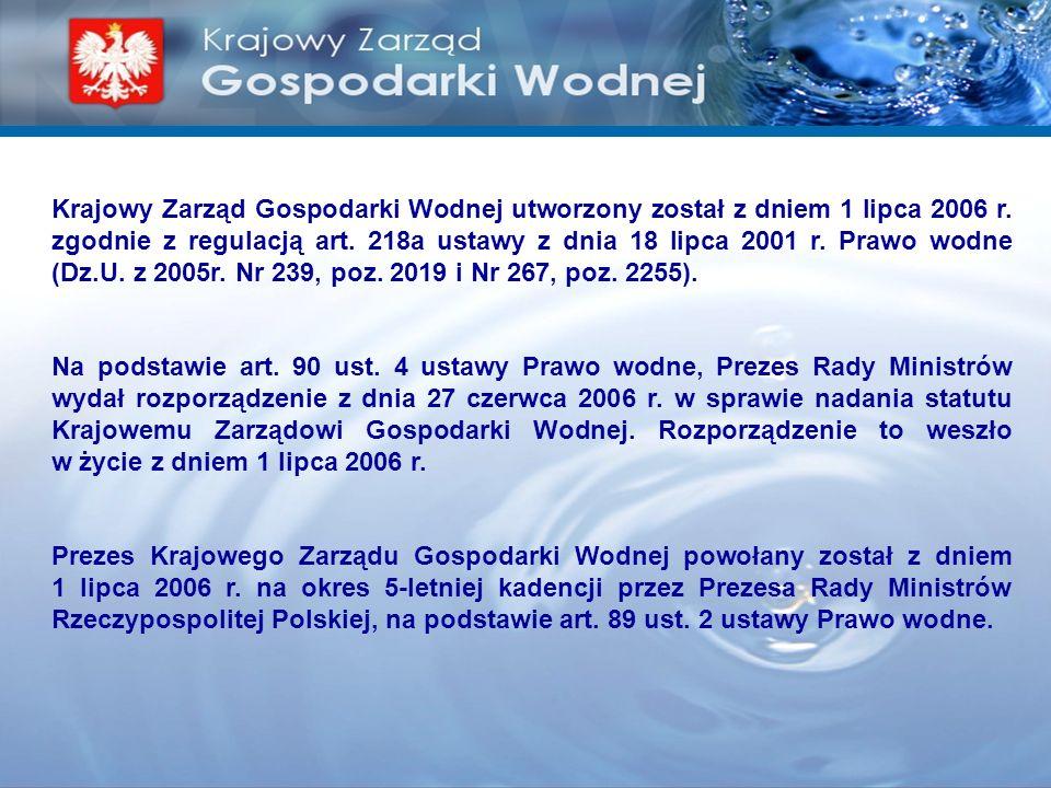 Krajowy Zarząd Gospodarki Wodnej utworzony został z dniem 1 lipca 2006 r. zgodnie z regulacją art. 218a ustawy z dnia 18 lipca 2001 r. Prawo wodne (Dz