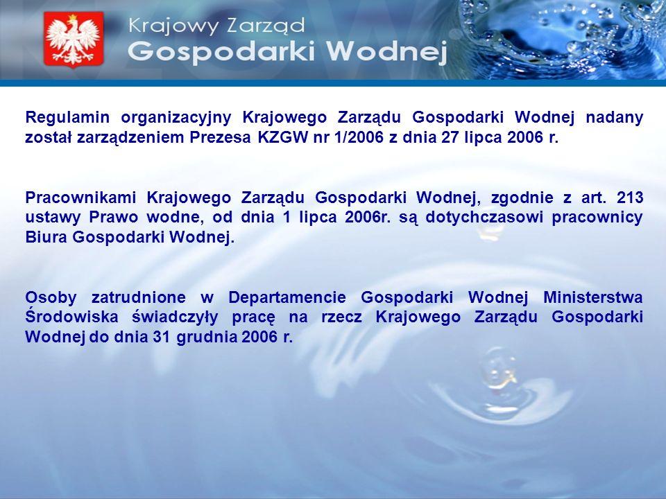 Regulamin organizacyjny Krajowego Zarządu Gospodarki Wodnej nadany został zarządzeniem Prezesa KZGW nr 1/2006 z dnia 27 lipca 2006 r. Pracownikami Kra