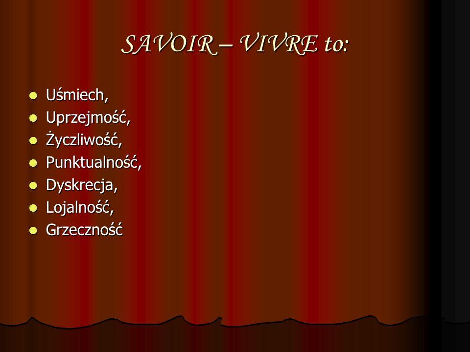 SAVOIR – VIVRE to: Uśmiech, Uśmiech, Uprzejmość, Uprzejmość, Życzliwość, Życzliwość, Punktualność, Punktualność, Dyskrecja, Dyskrecja, Lojalność, Loja
