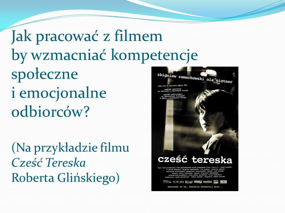 Jak pracować z filmem by wzmacniać kompetencje społeczne i emocjonalne odbiorców? (Na przykładzie filmu Cześć Tereska Roberta Glińskiego)