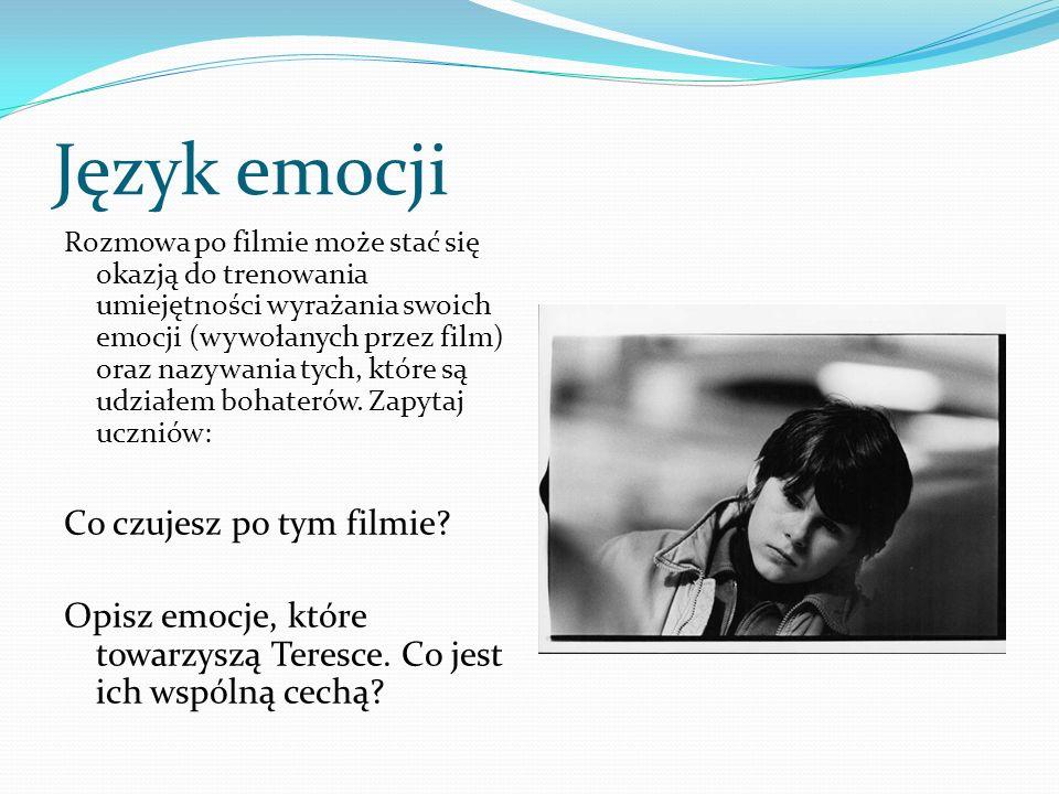 Język emocji Rozmowa po filmie może stać się okazją do trenowania umiejętności wyrażania swoich emocji (wywołanych przez film) oraz nazywania tych, kt