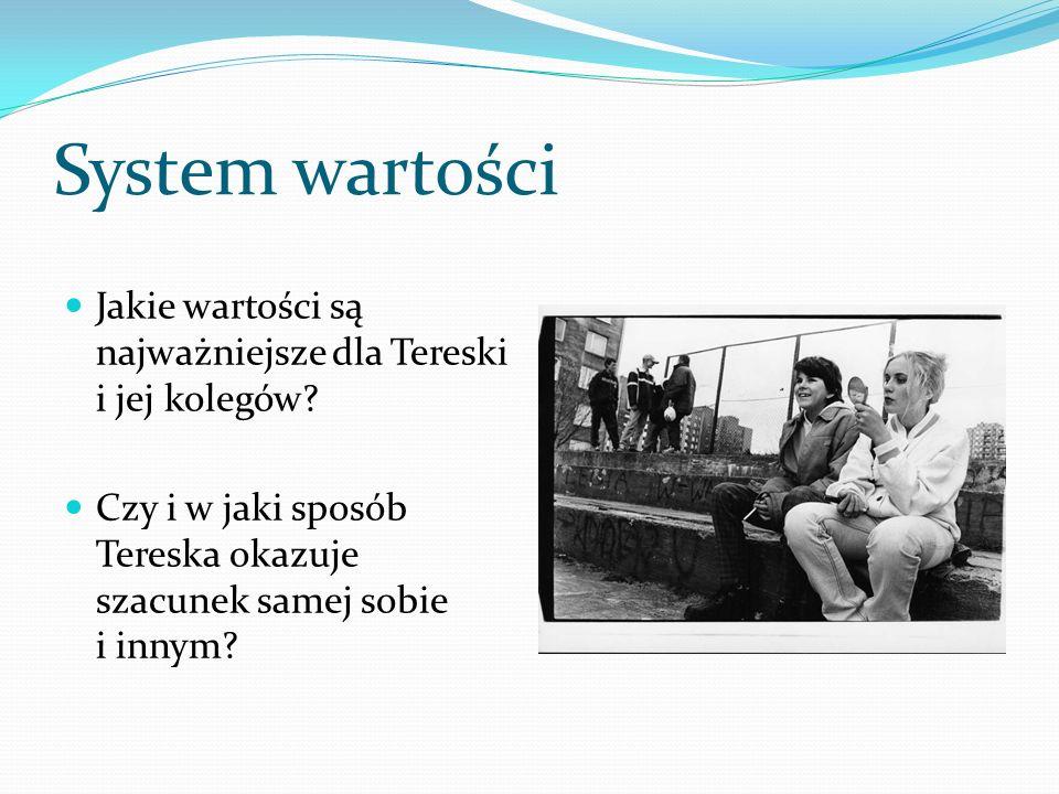 System wartości Jakie wartości są najważniejsze dla Tereski i jej kolegów? Czy i w jaki sposób Tereska okazuje szacunek samej sobie i innym?
