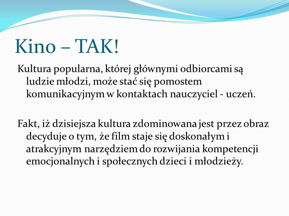 Kino – TAK! Kultura popularna, której głównymi odbiorcami są ludzie młodzi, może stać się pomostem komunikacyjnym w kontaktach nauczyciel - uczeń. Fak