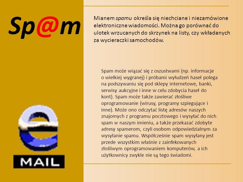 Sp@m Mianem spamu określa się niechciane i niezamówione elektroniczne wiadomości. Można go porównać do ulotek wrzucanych do skrzynek na listy, czy wkł