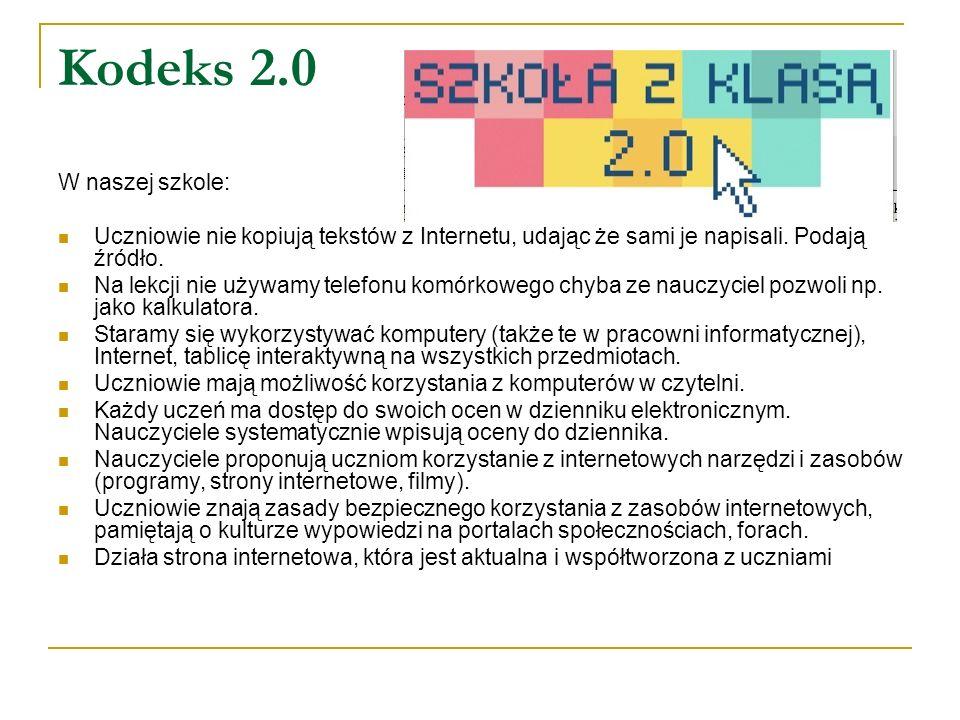 Kodeks 2.0 W naszej szkole: Uczniowie nie kopiują tekstów z Internetu, udając że sami je napisali. Podają źródło. Na lekcji nie używamy telefonu komór