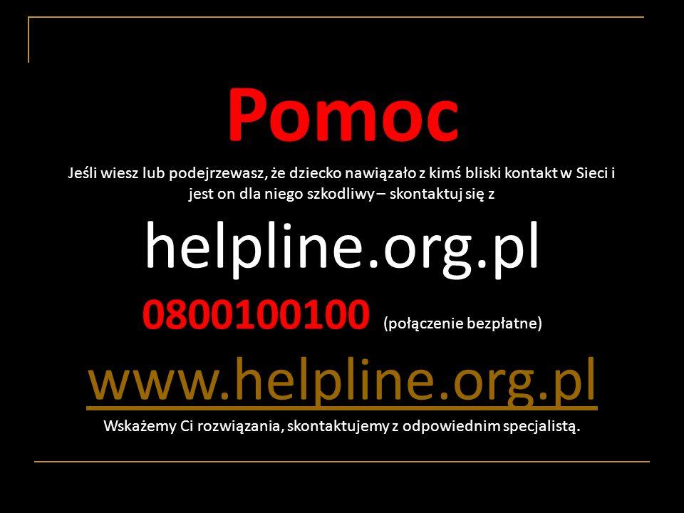 Pomoc Jeśli wiesz lub podejrzewasz, że dziecko nawiązało z kimś bliski kontakt w Sieci i jest on dla niego szkodliwy – skontaktuj się z helpline.org.p