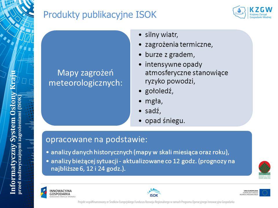 Produkty publikacyjne ISOK silny wiatr, zagrożenia termiczne, burze z gradem, intensywne opady atmosferyczne stanowiące ryzyko powodzi, gołoledź, mgła