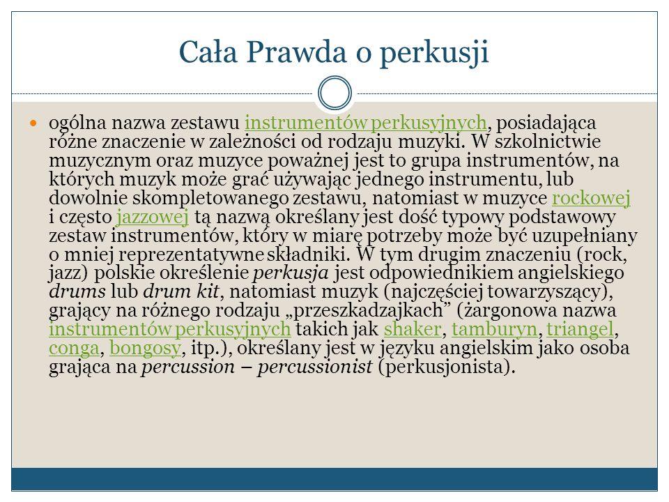 Cała Prawda o perkusji ogólna nazwa zestawu instrumentów perkusyjnych, posiadająca różne znaczenie w zależności od rodzaju muzyki. W szkolnictwie muzy