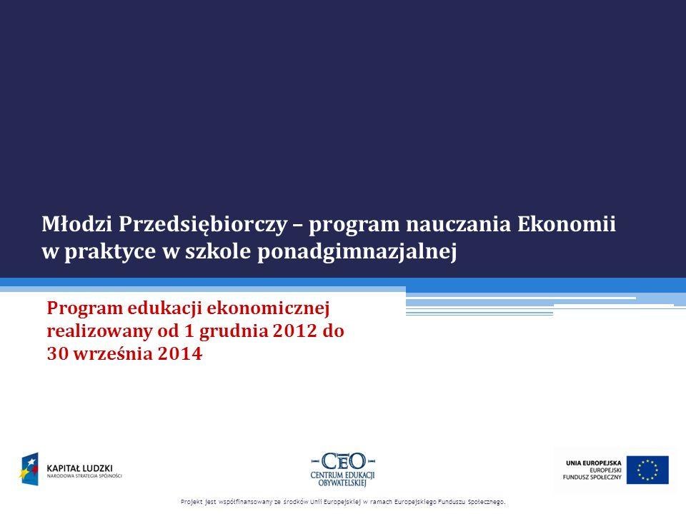 Młodzi Przedsiębiorczy – program nauczania Ekonomii w praktyce w szkole ponadgimnazjalnej Program edukacji ekonomicznej realizowany od 1 grudnia 2012