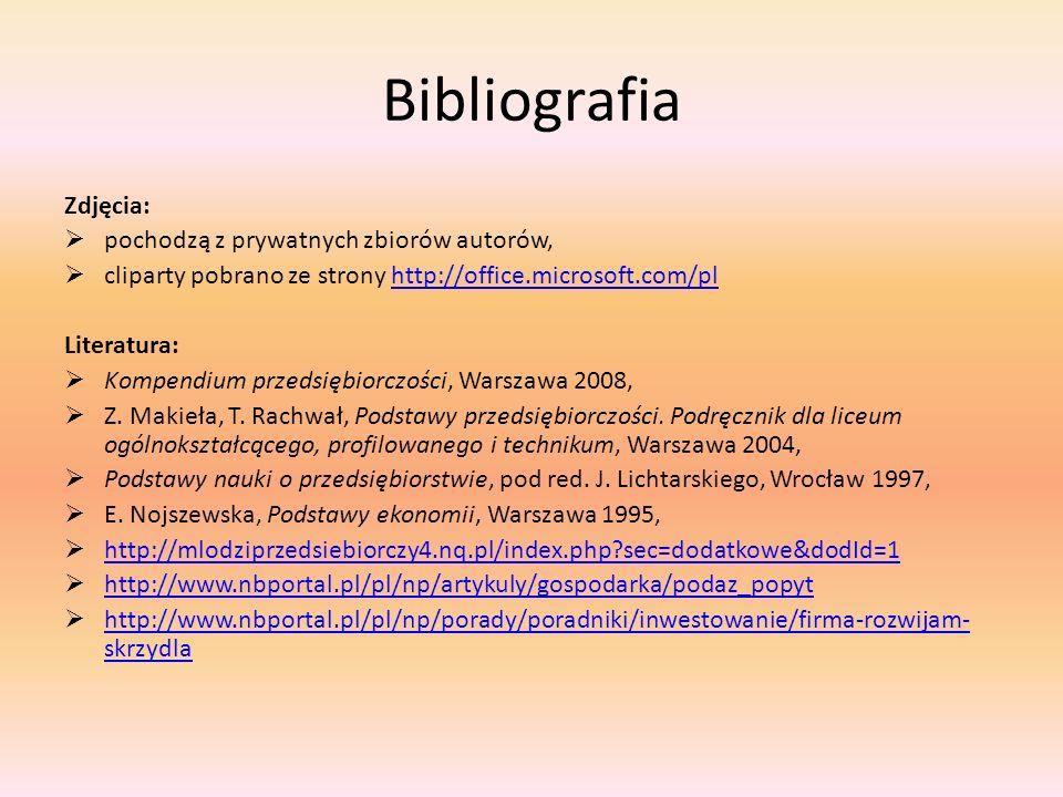 Bibliografia Zdjęcia: pochodzą z prywatnych zbiorów autorów, cliparty pobrano ze strony http://office.microsoft.com/plhttp://office.microsoft.com/pl L