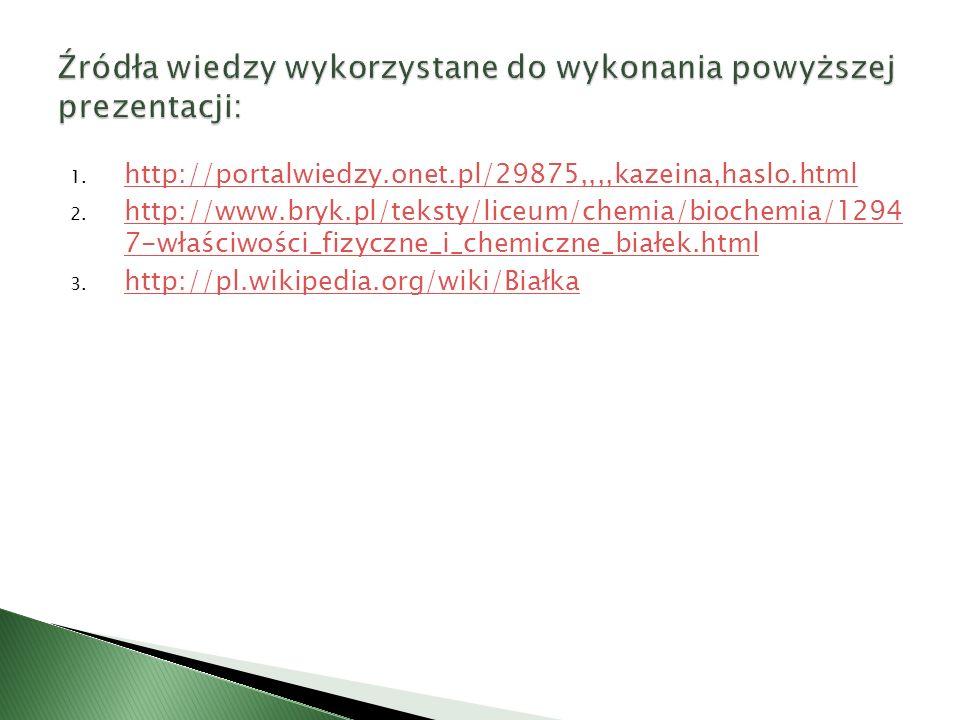 1. http://portalwiedzy.onet.pl/29875,,,,kazeina,haslo.html http://portalwiedzy.onet.pl/29875,,,,kazeina,haslo.html 2. http://www.bryk.pl/teksty/liceum