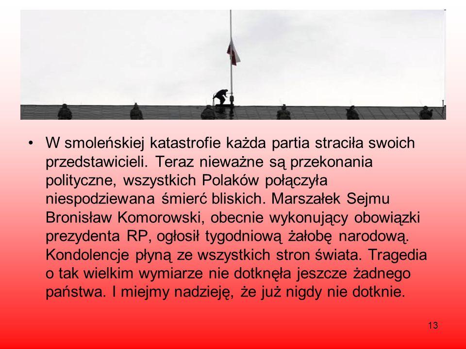 13 W smoleńskiej katastrofie każda partia straciła swoich przedstawicieli. Teraz nieważne są przekonania polityczne, wszystkich Polaków połączyła nies