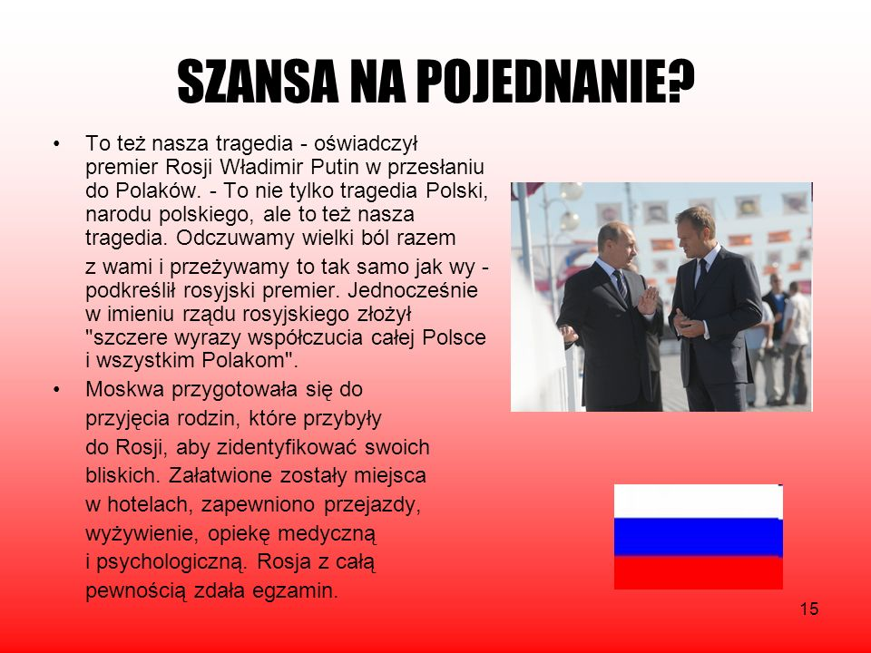 15 SZANSA NA POJEDNANIE? To też nasza tragedia - oświadczył premier Rosji Władimir Putin w przesłaniu do Polaków. - To nie tylko tragedia Polski, naro