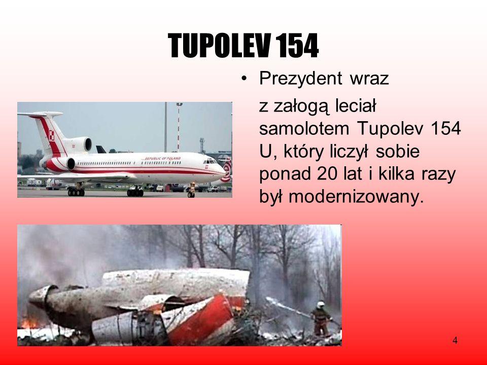 4 TUPOLEV 154 Prezydent wraz z załogą leciał samolotem Tupolev 154 U, który liczył sobie ponad 20 lat i kilka razy był modernizowany.