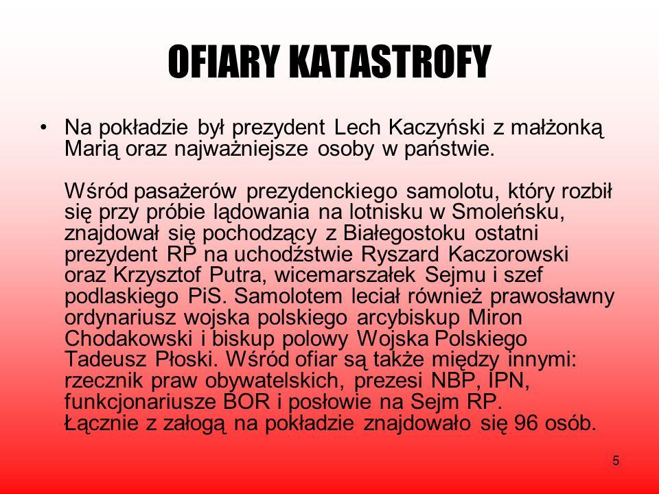 5 OFIARY KATASTROFY Na pokładzie był prezydent Lech Kaczyński z małżonką Marią oraz najważniejsze osoby w państwie. Wśród pasażerów prezydenckiego sam