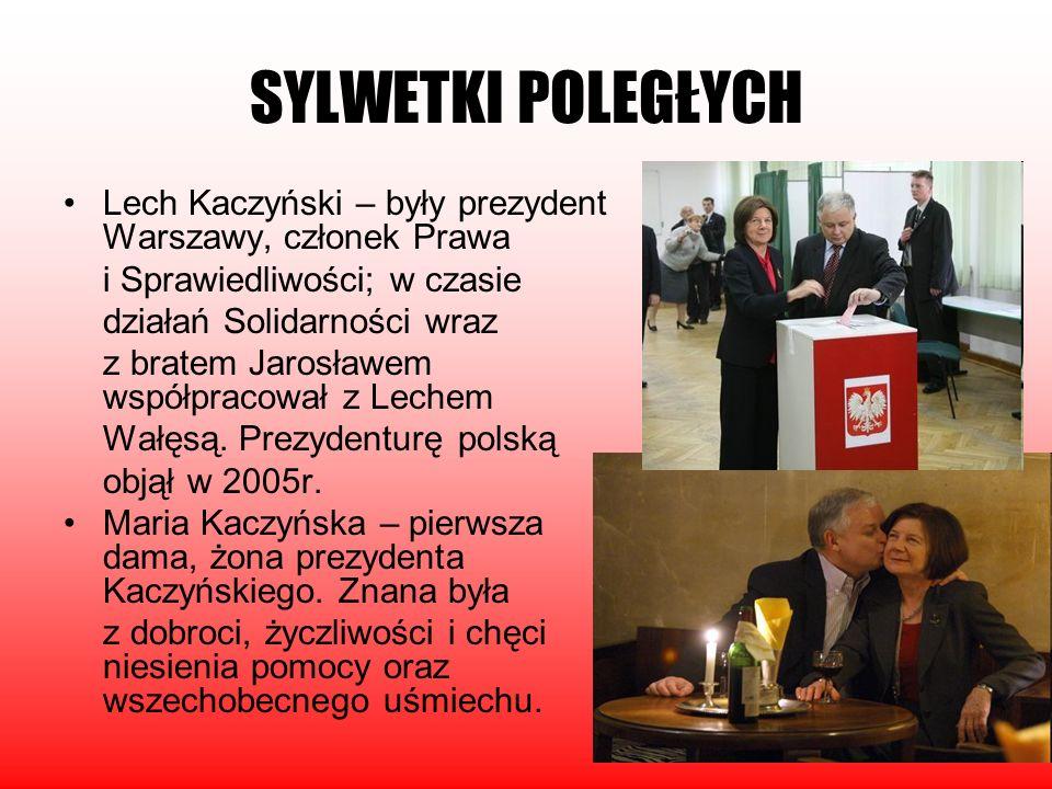 6 SYLWETKI POLEGŁYCH Lech Kaczyński – były prezydent Warszawy, członek Prawa i Sprawiedliwości; w czasie działań Solidarności wraz z bratem Jarosławem
