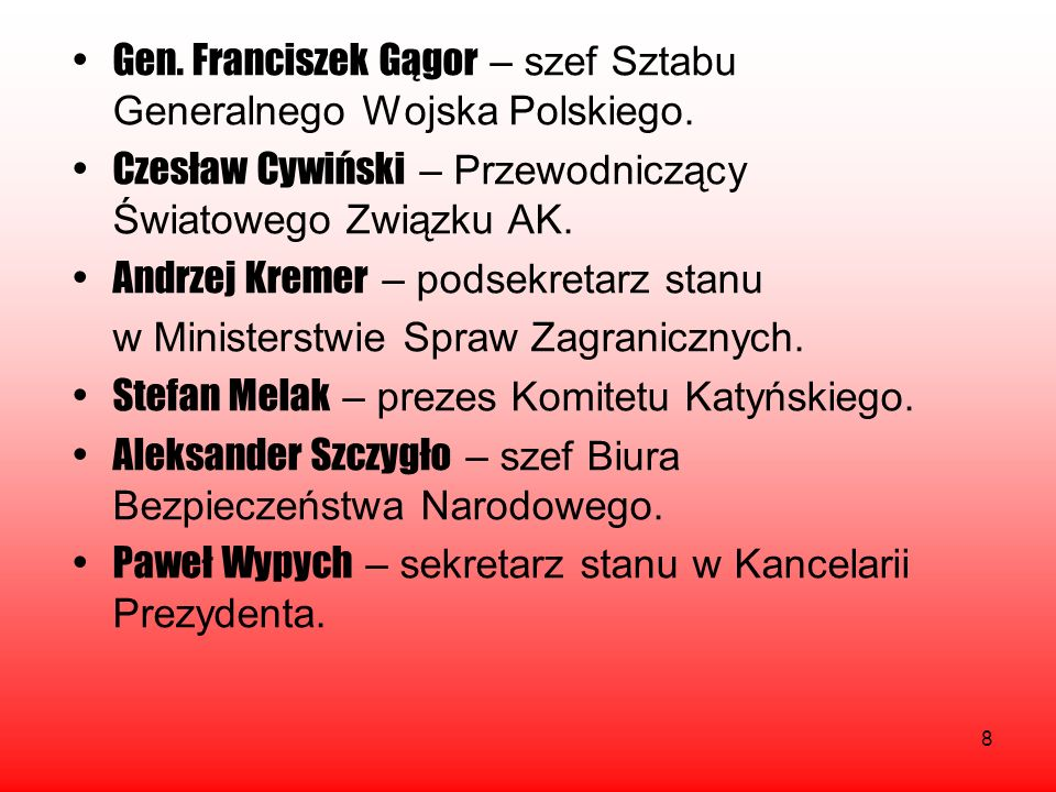 8 Gen. Franciszek Gągor – szef Sztabu Generalnego Wojska Polskiego. Czesław Cywiński – Przewodniczący Światowego Związku AK. Andrzej Kremer – podsekre