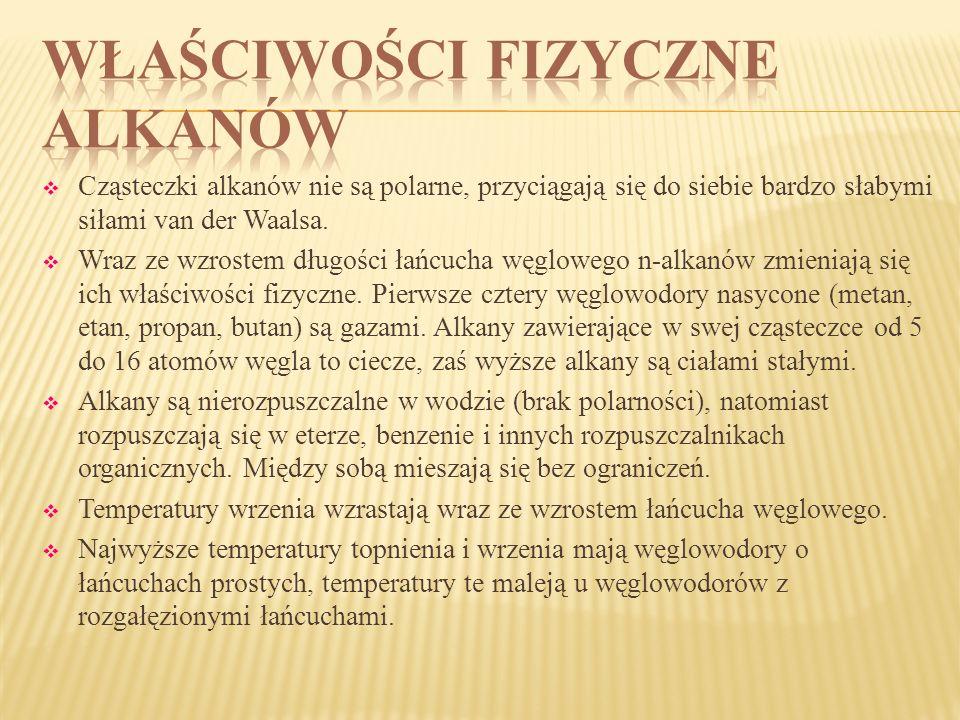 Cząsteczki alkanów nie są polarne, przyciągają się do siebie bardzo słabymi siłami van der Waalsa. Wraz ze wzrostem długości łańcucha węglowego n-alka