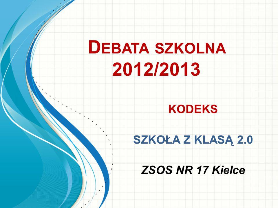 D EBATA SZKOLNA 2012/2013 KODEKS SZKOŁA Z KLASĄ 2.0 ZSOS NR 17 Kielce