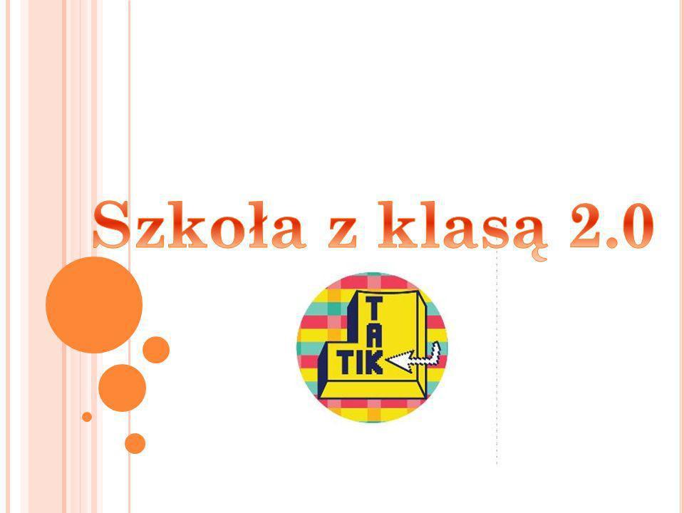 S ZKOŁA Z KLASĄ 2.0 Ogólnopolski program, w którym nauczyciele i uczniowie wypracowują sposoby mądrego korzystania z (TIK) w nauczaniu wszystkich przedmiotów.