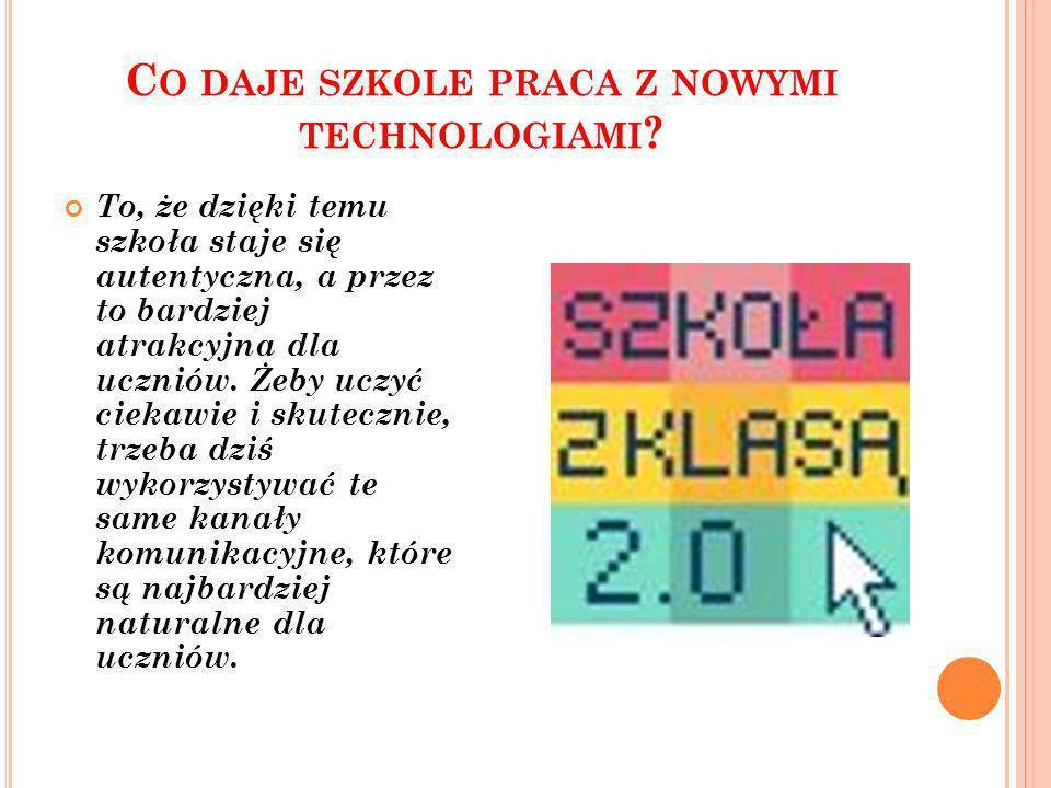 C O DAJE SZKOLE PRACA Z NOWYMI TECHNOLOGIAMI .