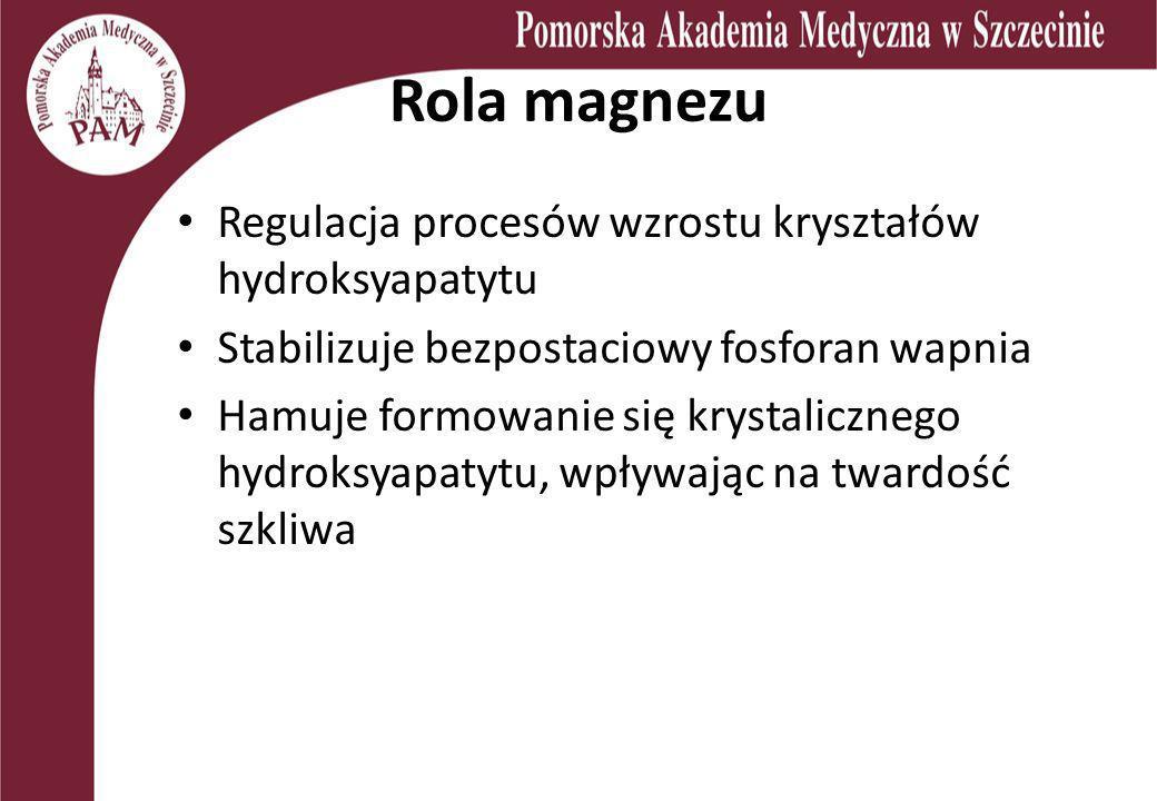 Rola magnezu Regulacja procesów wzrostu kryształów hydroksyapatytu Stabilizuje bezpostaciowy fosforan wapnia Hamuje formowanie się krystalicznego hydr