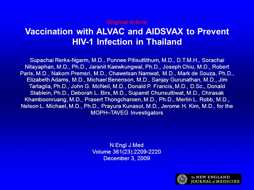 Original Article Vaccination with ALVAC and AIDSVAX to Prevent HIV-1 Infection in Thailand Supachai Rerks-Ngarm, M.D., Punnee Pitisuttithum, M.D., D.T