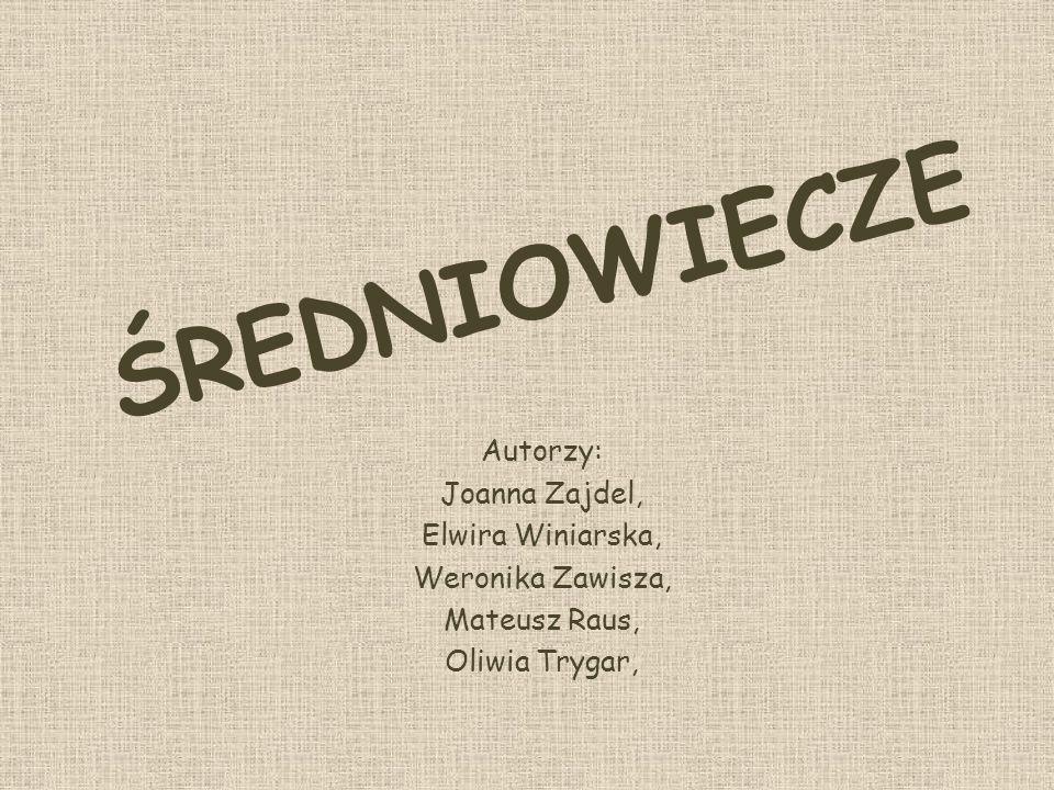 ŚREDNIOWIECZE Autorzy: Joanna Zajdel, Elwira Winiarska, Weronika Zawisza, Mateusz Raus, Oliwia Trygar,