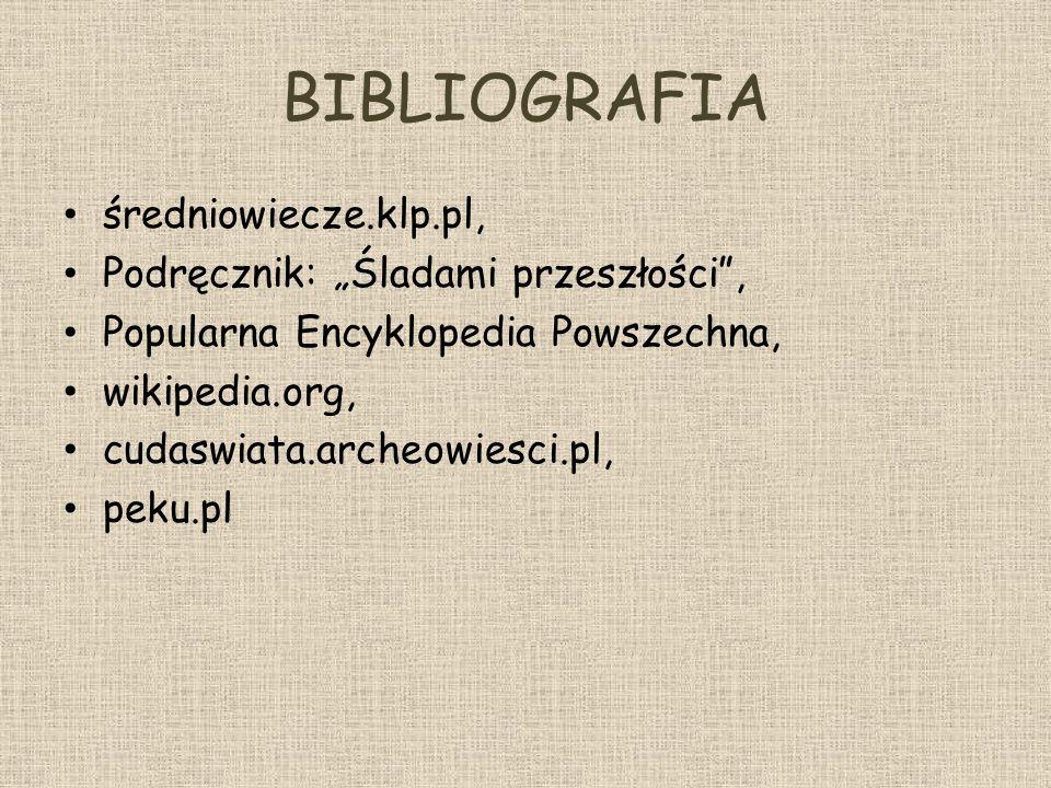 BIBLIOGRAFIA średniowiecze.klp.pl, Podręcznik: Śladami przeszłości, Popularna Encyklopedia Powszechna, wikipedia.org, cudaswiata.archeowiesci.pl, peku