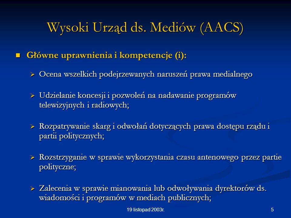 519 listopad 2003r. Wysoki Urząd ds. Mediów (AACS) Główne uprawnienia i kompetencje (i): Główne uprawnienia i kompetencje (i): Ocena wszelkich podejrz