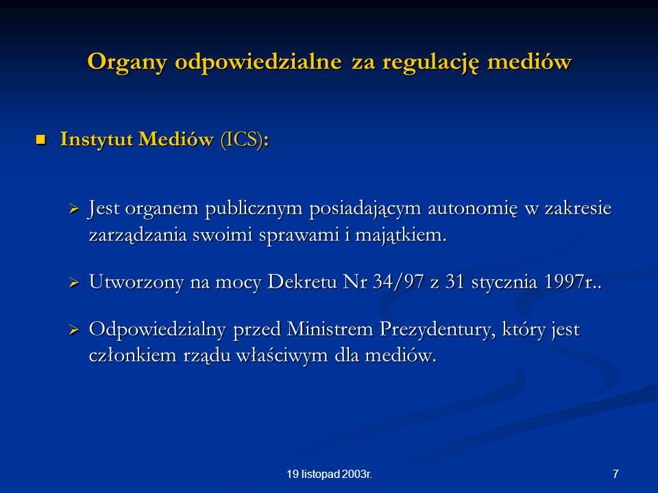 719 listopad 2003r. Organy odpowiedzialne za regulację mediów Instytut Mediów (ICS): Instytut Mediów (ICS): Jest organem publicznym posiadającym auton