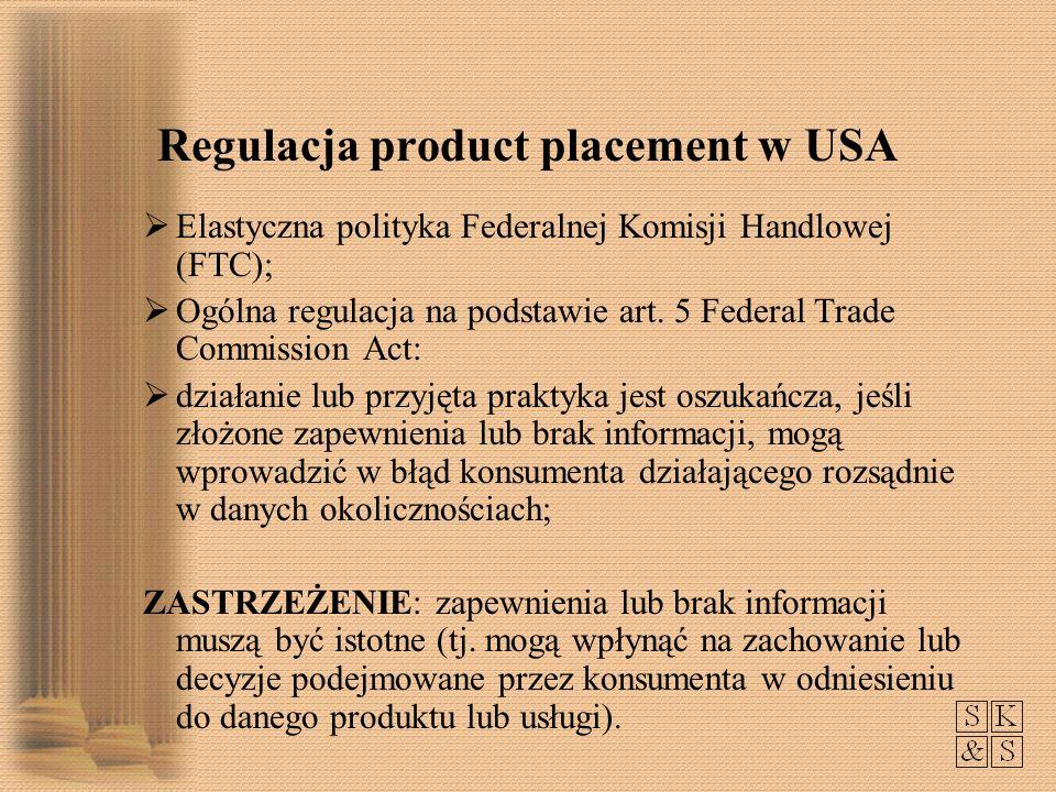 Regulacja product placement w USA Elastyczna polityka Federalnej Komisji Handlowej (FTC); Ogólna regulacja na podstawie art. 5 Federal Trade Commissio