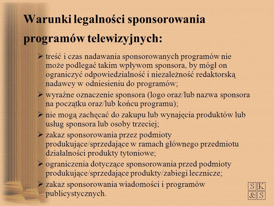 Warunki legalności sponsorowania programów telewizyjnych: treść i czas nadawania sponsorowanych programów nie może podlegać takim wpływom sponsora, by