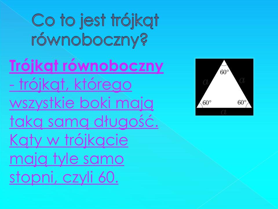 Trójkąt równoboczny - trójkąt, którego wszystkie boki mają taką samą długość. Kąty w trójkącie mają tyle samo stopni, czyli 60.trójkąt