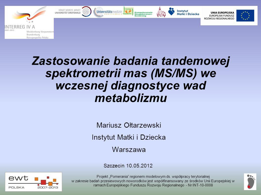 Zastosowanie badania tandemowej spektrometrii mas (MS/MS) we wczesnej diagnostyce wad metabolizmu Mariusz Ołtarzewski Instytut Matki i Dziecka Warszaw