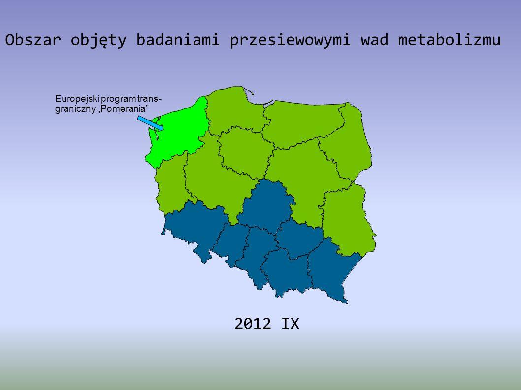 Obszar objęty badaniami przesiewowymi wad metabolizmu 2012 IX Europejski program trans- graniczny Pomerania