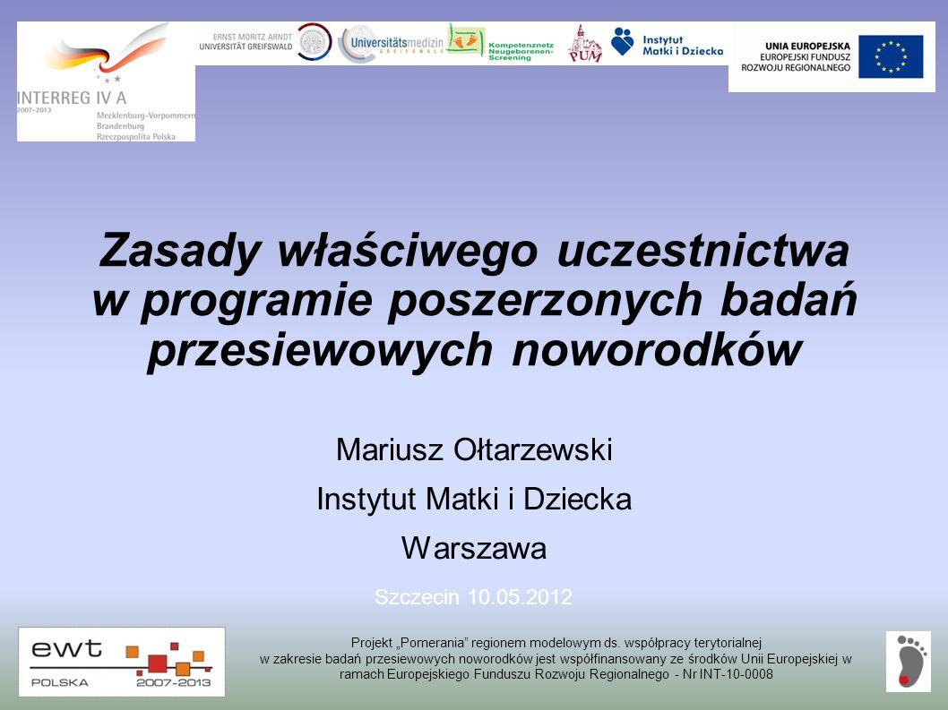 Zasady właściwego uczestnictwa w programie poszerzonych badań przesiewowych noworodków Mariusz Ołtarzewski Instytut Matki i Dziecka Warszawa Projekt P